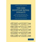 The XXII. Egyptian Royal Dynasty, with Some Remarks on XXVI, and Other Dynasties of the New Kingdom by Carl Richard Lepsius