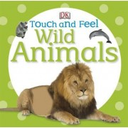 Touch and Feel Wild Animals by DK