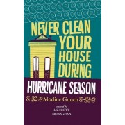 Never Clean Your House During Hurricane Season by Modine Gunch