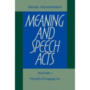 Meaning and Speech Acts: Volume 1, Principles of Language Use: v. 1 by Daniel Vanderveken