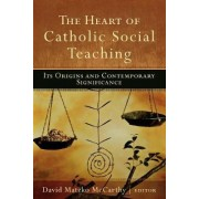 The Heart of Catholic Social Teaching by David Matzko McCarthy