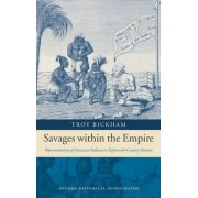 Savages within the Empire by Troy Bickham