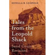 Stories from the Leopold Shack by Estella B. Leopold