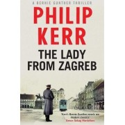 The Lady from Zagreb: Bernie Gunther Mystery 10 by Philip Kerr
