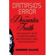 Damasio's Error and Descartes' Truth by Andrew Gluck
