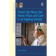 There's No Place Like Home: Place and Care in an Ageing Society