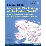 Edexcel GCSE History A the Making of the Modern World: Unit 1 International Relations: The Era of the Cold War 1943-91 SB 2013 by Laura Gallagher