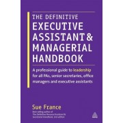 The Definitive Executive Assistant and Managerial Handbook: Professional Guide to Leadership for All Pas, Senior Secretaries, Office Managers and Exec