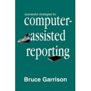 Successful Strategies for Computer-Assisted Reporting by Bruce Garrison