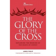 The Glory of the Cross by James Philip