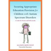 Securing Appropriate Education Provision for Children with Autism Spectrum Disorders by Allison Hope-West