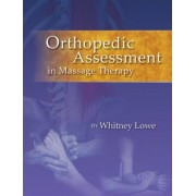 Orthopedic Assessment in Massage Therapy by Whitney Lowe