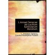 L Annaei Senecae Ad Lucilium Epistularum Moralium by Lucius Annaeus Seneca