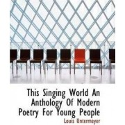 This Singing World an Anthology of Modern Poetry for Young People by Louis Untermeyer