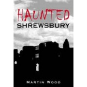 Haunted Shrewsbury by Martin Wood