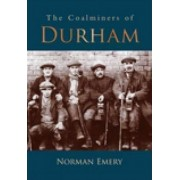 The Coalminers of Durham by Norman Emery