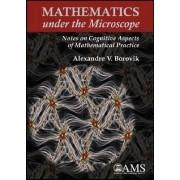 Mathematics Under the Microscope by Alexandre V. Borovik