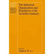 The Industrial Organization and Regulation of the Securities Industry by Andrew Lo