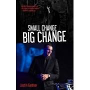 Small Change Big Change by Justin Gardner