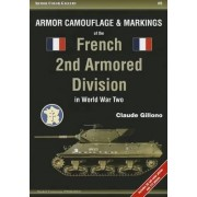 Armor Camouflage & Markings of the French 2nd Armored Division in World War Two by Claude Gillono
