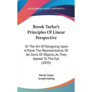 Brook Taylor's Principles Of Linear Perspective by Brook Taylor