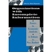 Organization with Incomplete Information by Mukul Majumdar