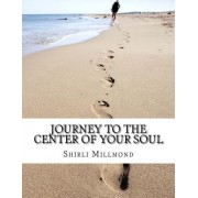 Journey to the Center of Your Soul: Empowering You to Live Your Best Life