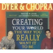 Creating Your World the Way You Want it to be by Deepak Chopra