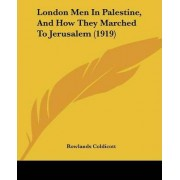 London Men in Palestine, and How They Marched to Jerusalem (1919) by Rowlands Coldicott