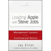 Leading Apple With Steve Jobs by Jay Elliot