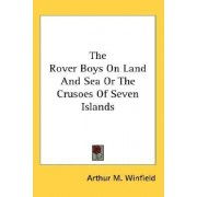 The Rover Boys on Land and Sea or the Crusoes of Seven Islands by Arthur M Winfield
