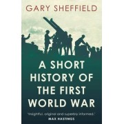 A Short History of the First World War by Professor Gary Sheffield