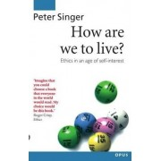 How Are We to Live? by Peter Singer
