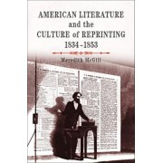 American Literature and the Culture of Reprinting, 1834-1853 by Meredith L. McGill