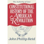Constitutional History of the American Revolution: Authority of Law v. 4 by John Phillip Reid