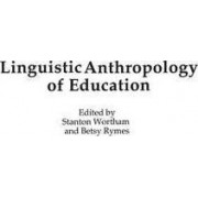 Linguistic Anthropology of Education by Stanton E. F. Wortham