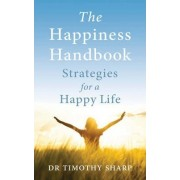 The Happiness Handbook: Strategies for a Happy Life [Third Edition] by Dr Timothy J. Sharp