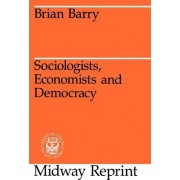 Sociologists, Economists, and Democracy by Brian Barry