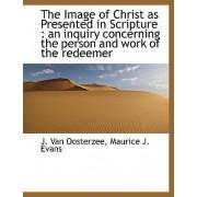 The Image of Christ as Presented in Scripture by J Van Oosterzee