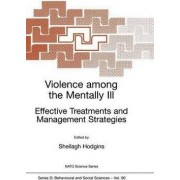 Violence Among the Mentally Ill: Proceedings of the NATO Advanced Study Institute on Effective Prevention of Crime and Violence Among Persons with Major Mental Disorders, Il Ciocco, Italy, 16th May to 26th May 1999 by Sheilagh Hodgins