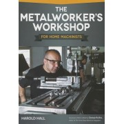 The Metalworker's Workshop for Home Machinists by Harold Hall
