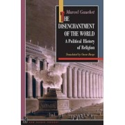 The Disenchantment of the World: A Political History of Religion by Marcel Gauchet