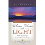 Where There Is Light - Expanded Edition: Insight and Inspiration for Meeting Life's Challenges