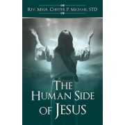 The Human Side of Jesus by Std Rev Msgr Chester P Michael