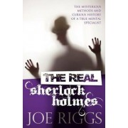 The Real Sherlock Holmes: The Mysterious Methods and Curious History of a True Mental Specialist by Joe Riggs