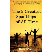 The 5 Greatest Spankings of All Time by Rob Wood