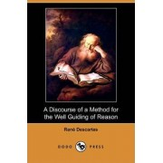 A Discourse of a Method for the Well Guiding of Reason, and the Discovery of Truth in the Sciences (Dodo Press) by Rene Descartes