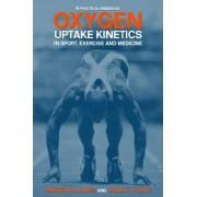 Oxygen Uptake Kinetics in Sport, Exercise and Medicine by Andrew M. Jones