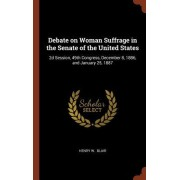 Debate on Woman Suffrage in the Senate of the United States: 2D Session, 49th Congress, December 8, 1886, and January 25, 1887