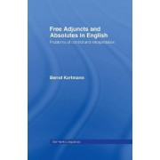 Free Adjuncts and Absolutes in English by Bernd Kortmann